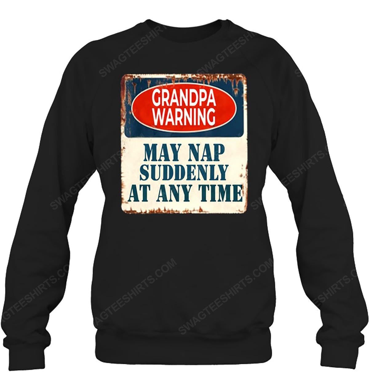 Grandpa warning may nap suddenly at any time sweatshirt 1