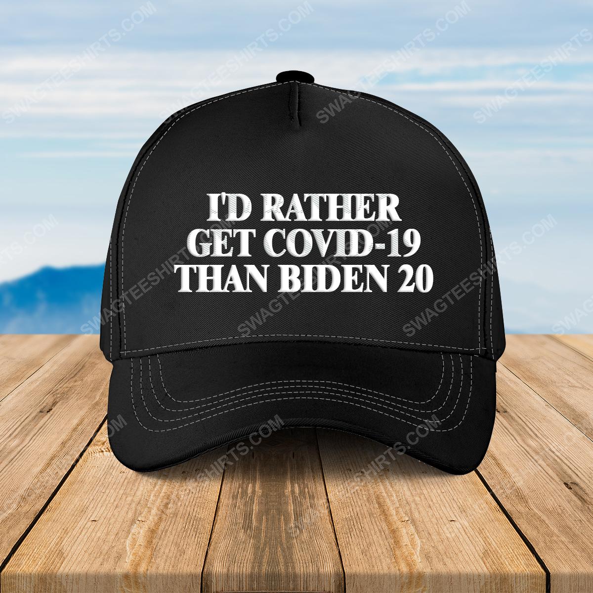I'd rather get covid-19 than biden 20 full print classic hat 1