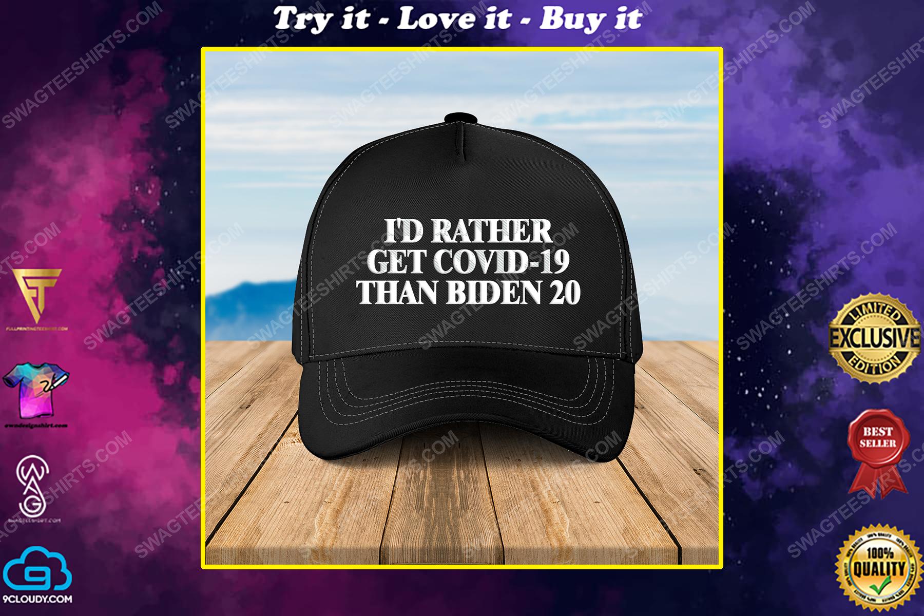 I'd rather get covid-19 than biden 20 full print classic hat