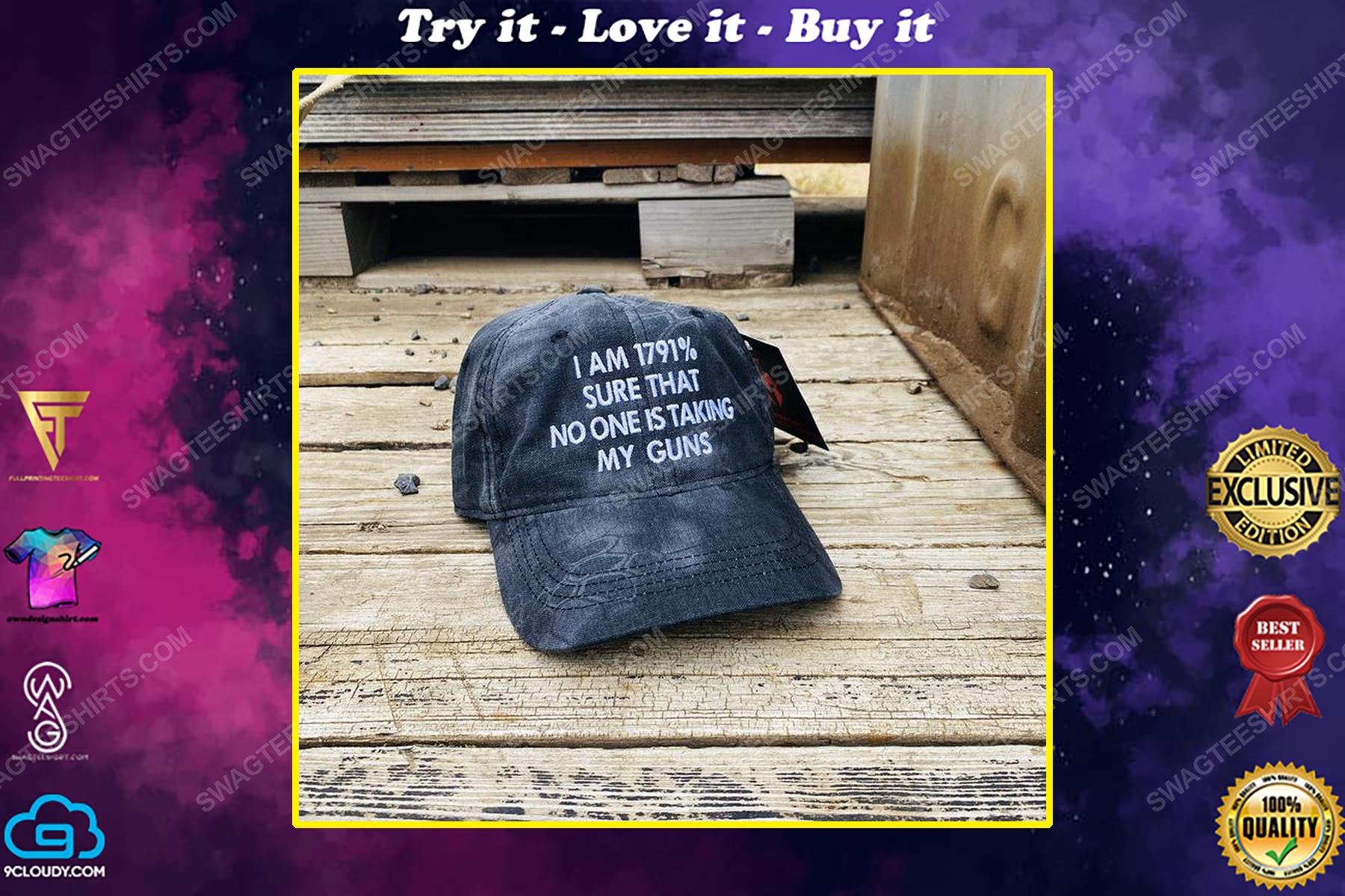 I'm 1791 percent sure that no one is taking my guns full print classic hat