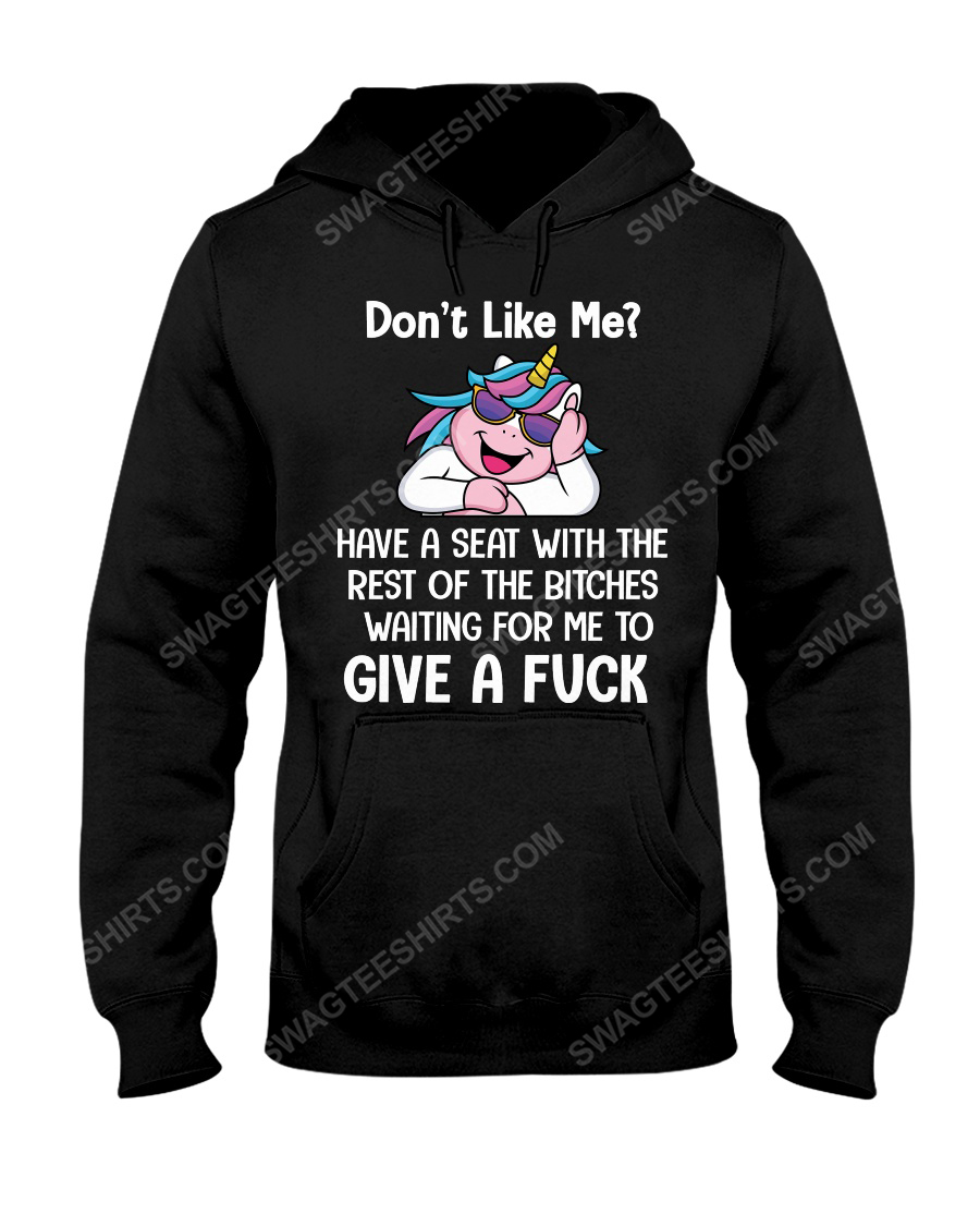 Unicorn don't like me have a seat with the rest of the bitches waiting for me to give a fuck hoodie 1