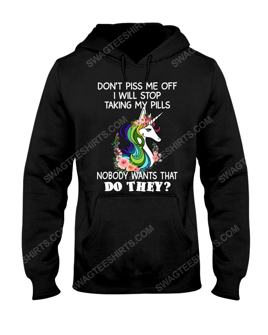 Unicorn don't piss me off i will stop taking my pills nobody wants that do they hoodie 1