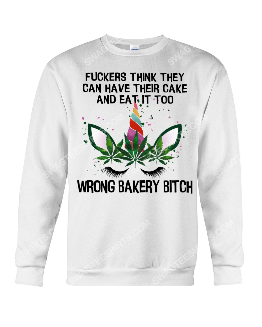 Unicorn fuckers think they can have their cake and eat it too wrong bakery bitch sweatshirt 1