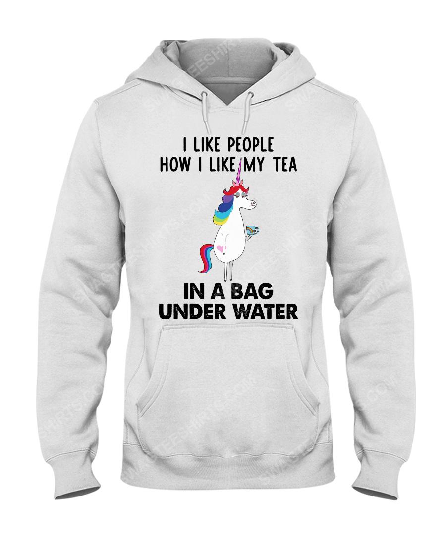 Unicorn i like people how i like my tea in a bag under water hoodie 1