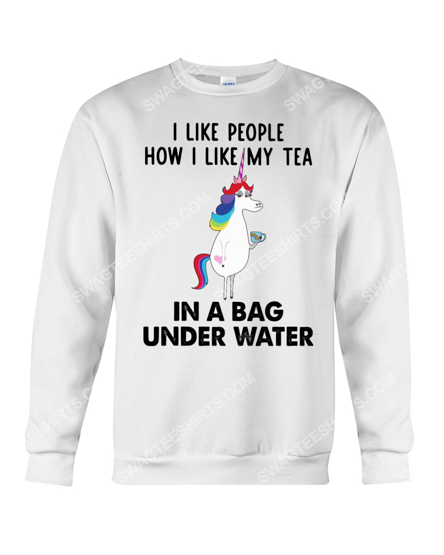 Unicorn i like people how i like my tea in a bag under water sweatshirt 1