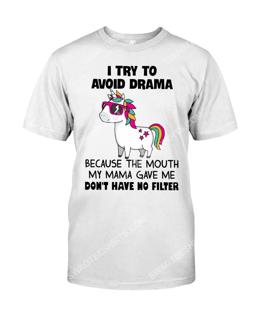 Unicorn i try to avoid drama because the mouth my mama gave me don't have no filter tshirt 1