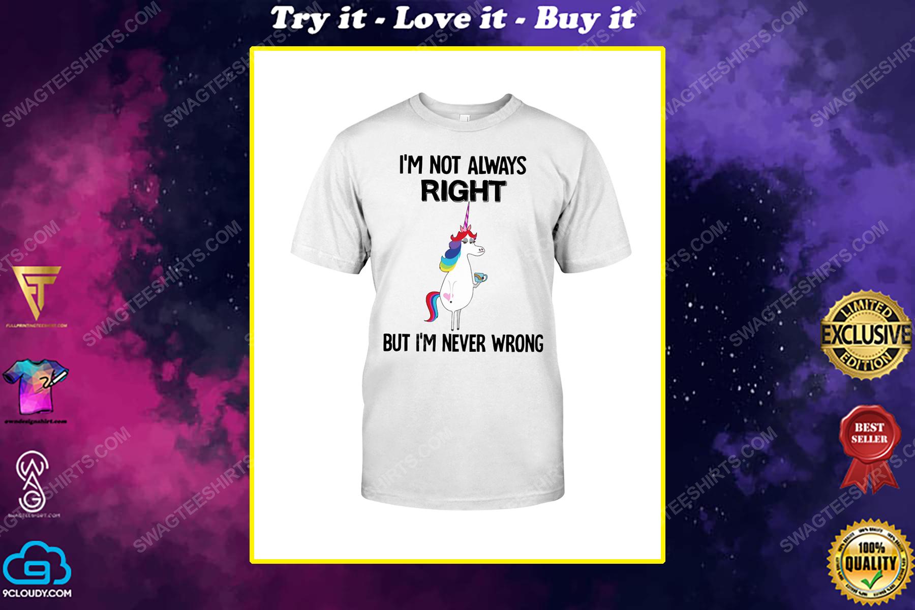 Unicorn i'm not always right but i'm never wrong shirt