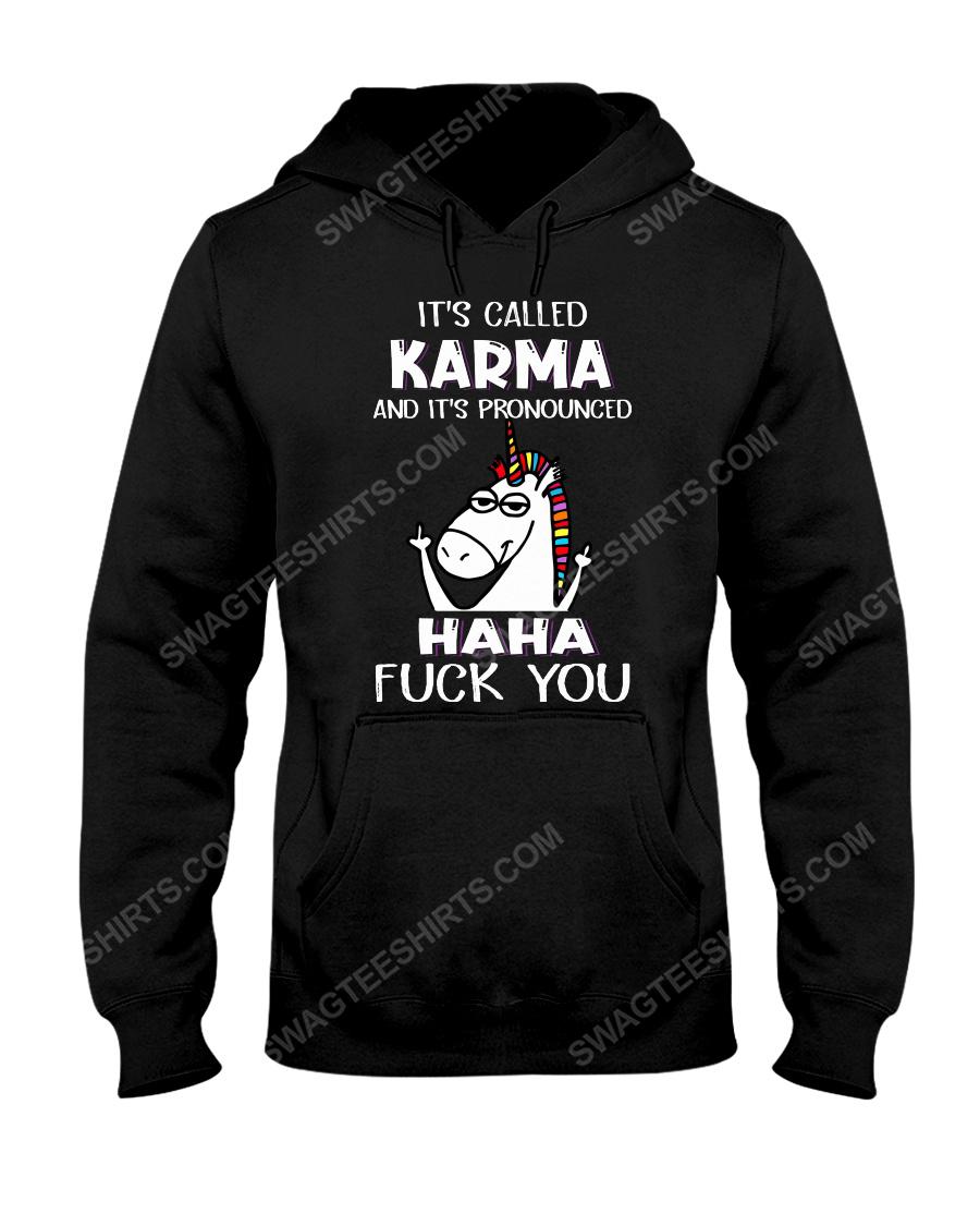 Unicorn it's called karma and it's pronounced haha fuck you hoodie 1