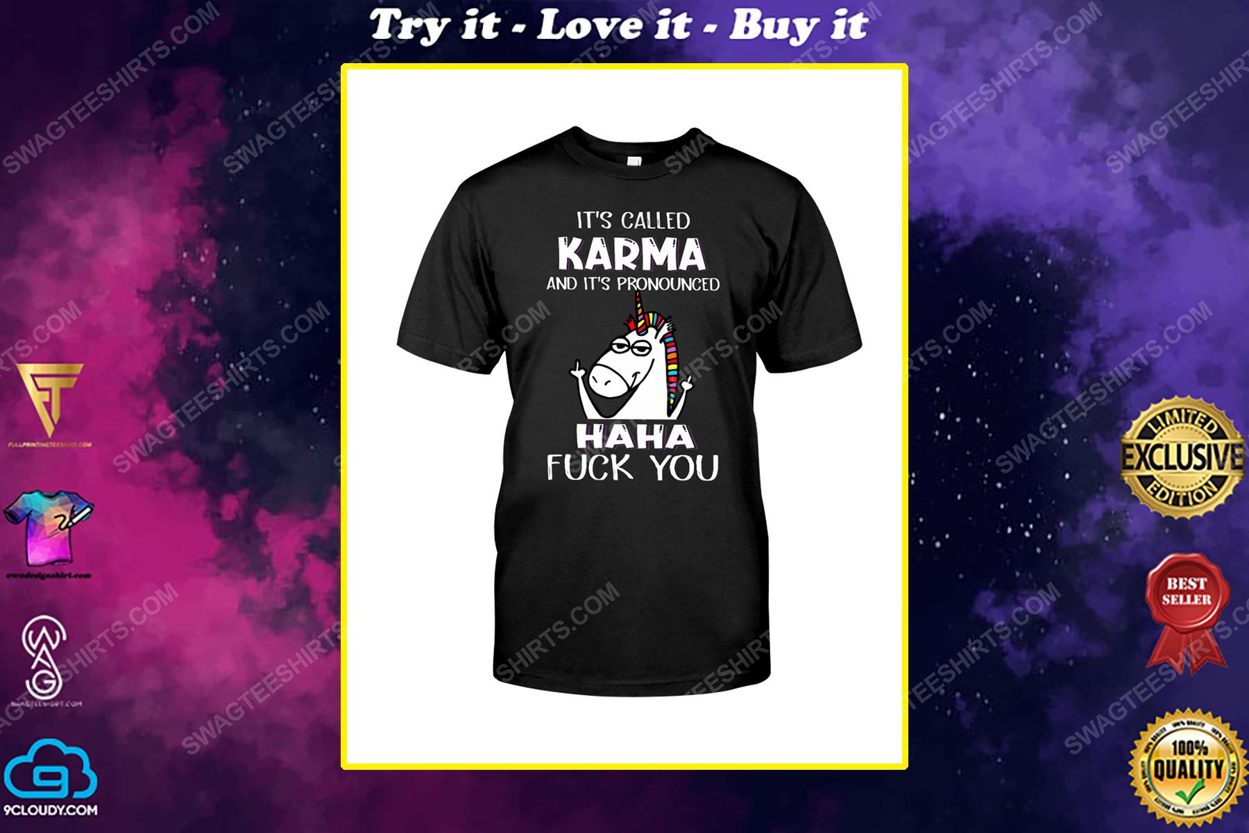 Unicorn it's called karma and it's pronounced haha fuck you shirt