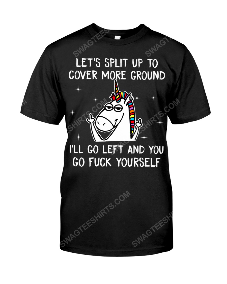 Unicorn let's split up to cover more ground i'll go left and you go fuck yourself tshirt 1