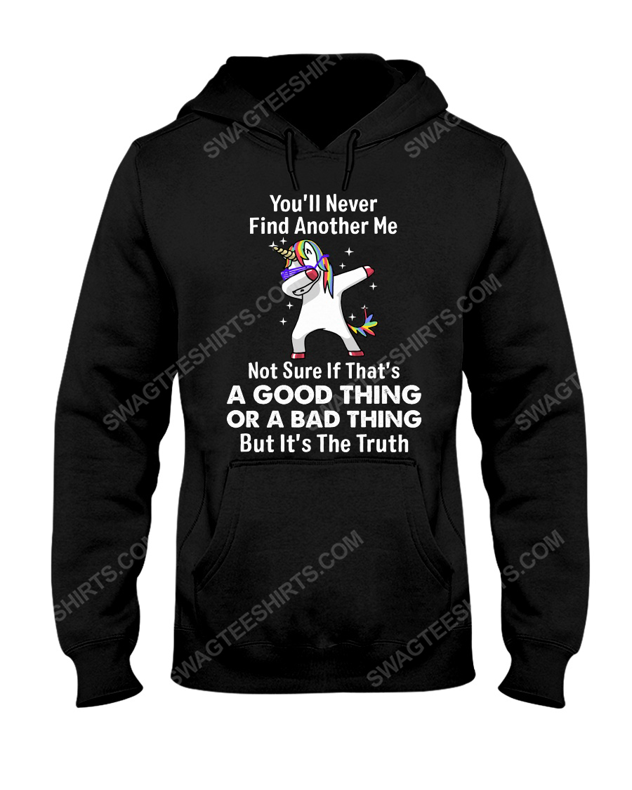 Unicorn you'll never find another me not sure if that's a good thing or a bad thing hoodie 1