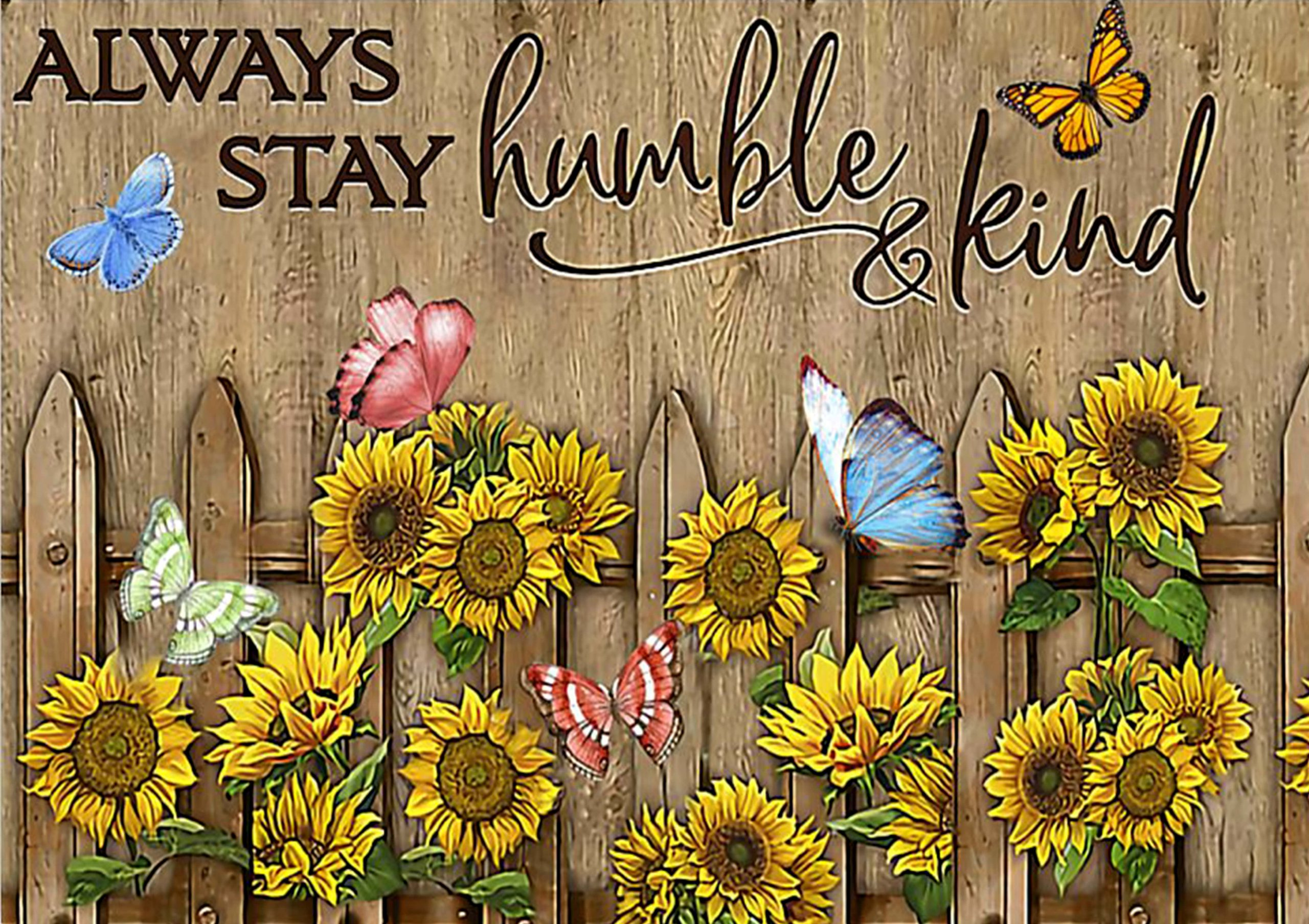 always stay humble and kind butterfly and sunflower poster 1