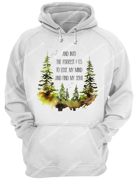 and into the forest i go to lose my mind and find my soul for camping hoodie 1