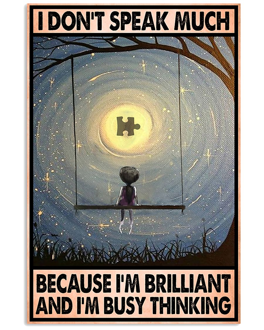 autism awareness i dont speak much because im brilliant and im bust thinking poster 2