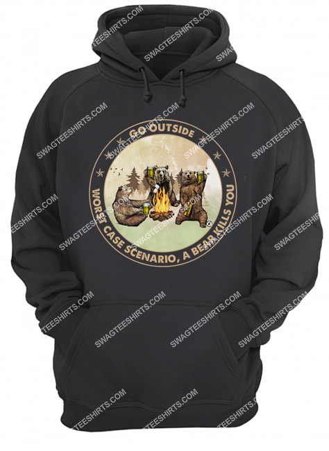 bears and beer go outside worst case scenario a bear kills you for camping hoodie 1