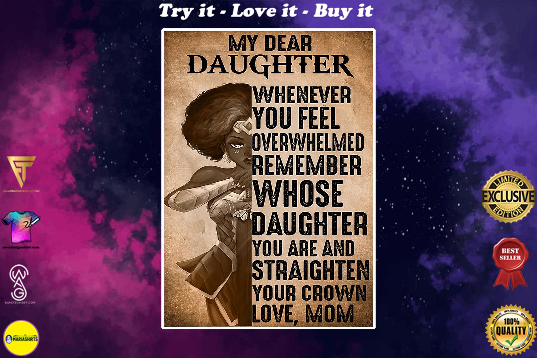 black girl warrior my dear daughter whenever you feel over whelmed poster