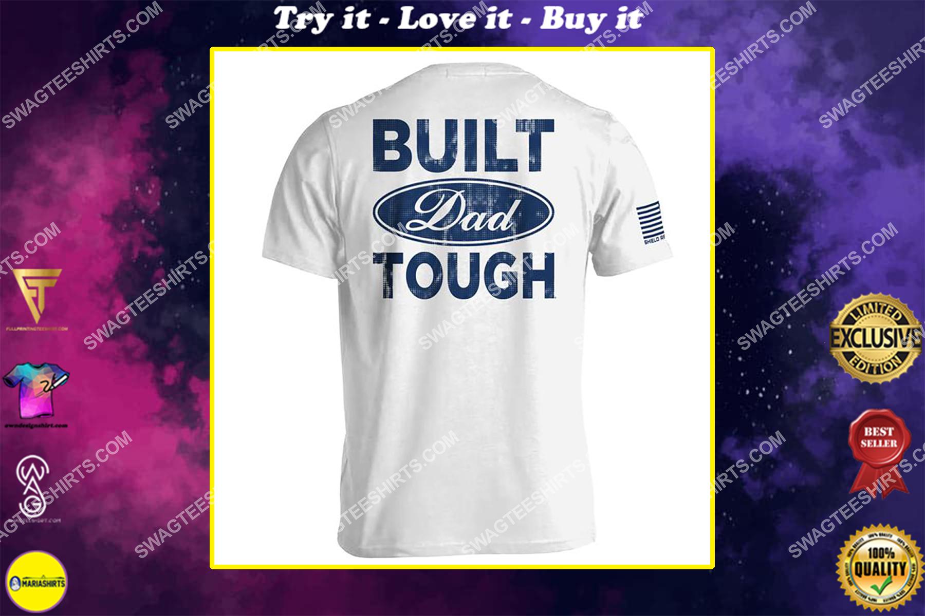 built dad tough fathers day full print shirt