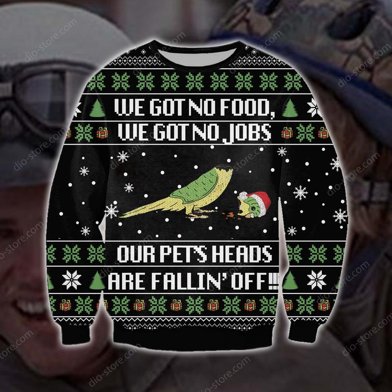 christmas time we got no food we got no jobs our pets heads are falling off ugly christmas sweater 2
