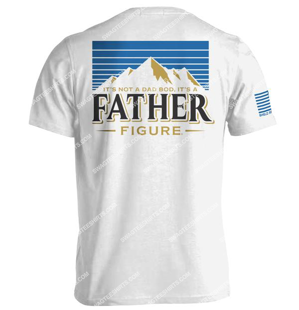 fathers day its not a dad bod its a father figure shirt 1