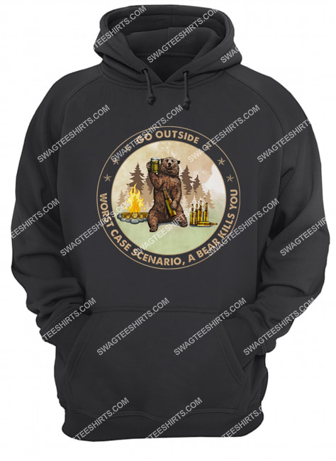 go outside worst case scenario a bear kills you for camping hoodie 1