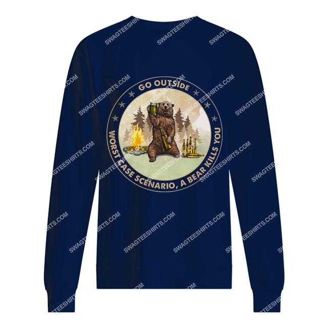 go outside worst case scenario a bear kills you for camping sweatshirt 1
