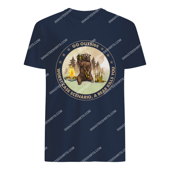 go outside worst case scenario a bear kills you for camping tshirt 1