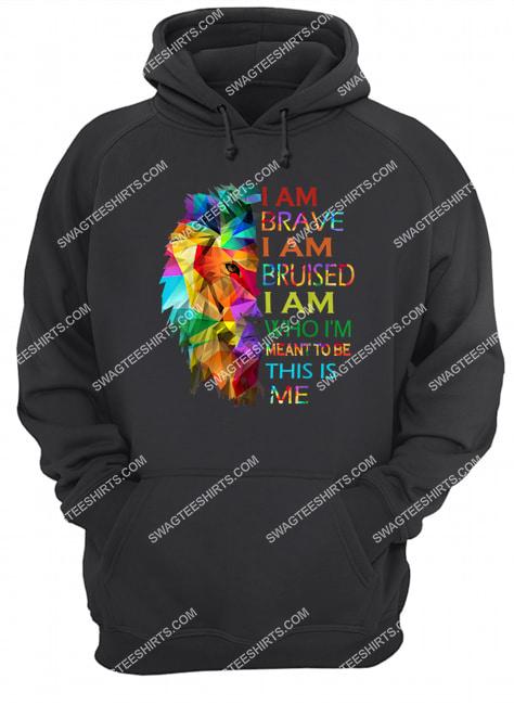 i am brave i am bruised i am who i'm meant to be this is me lgbt pride hoodie 1