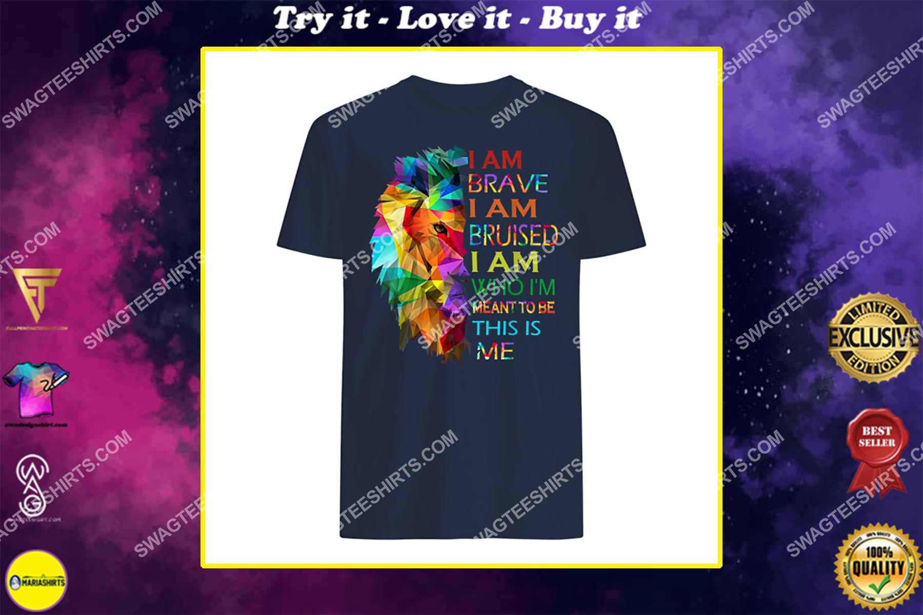 i am brave i am bruised i am who i'm meant to be this is me lgbt pride shirt