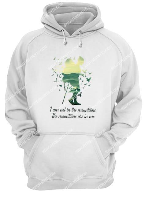 i am not in the mountains the mountains are in me for camping hoodie 1