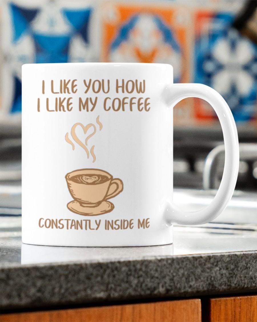 i like you how i like my coffee constantly inside me happy valentine's day mug 5