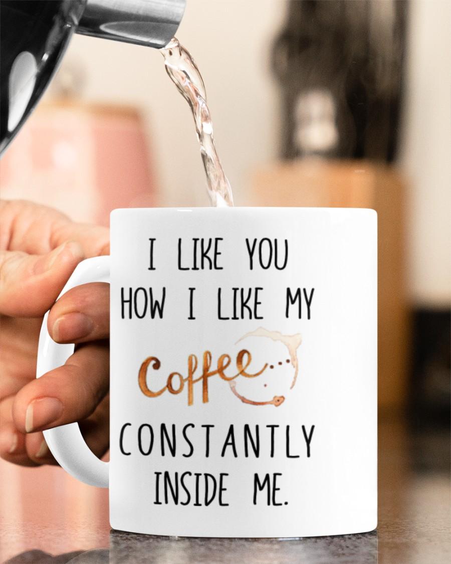 i like you how i like my coffee constantly inside me valentine's day gift mug 5