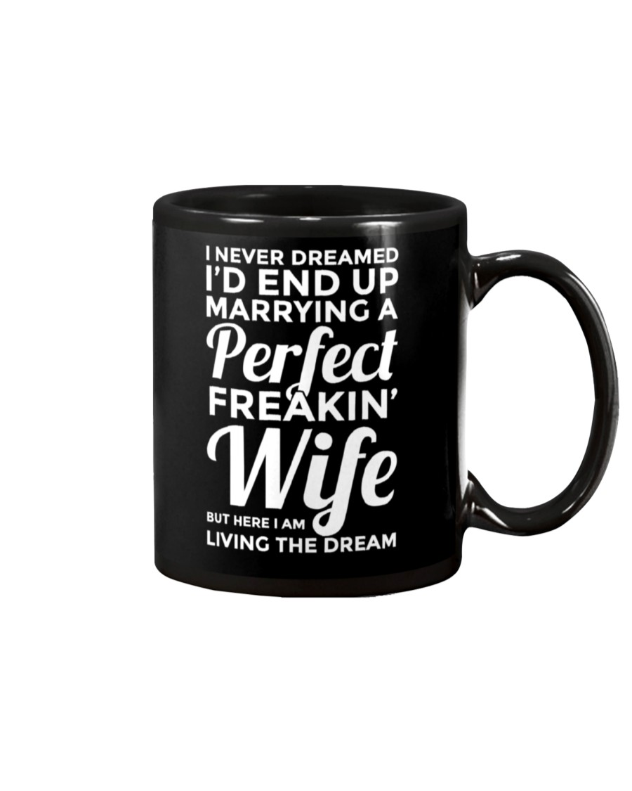 i never dreamed id end up marrying a perfect freakin wife mug 2