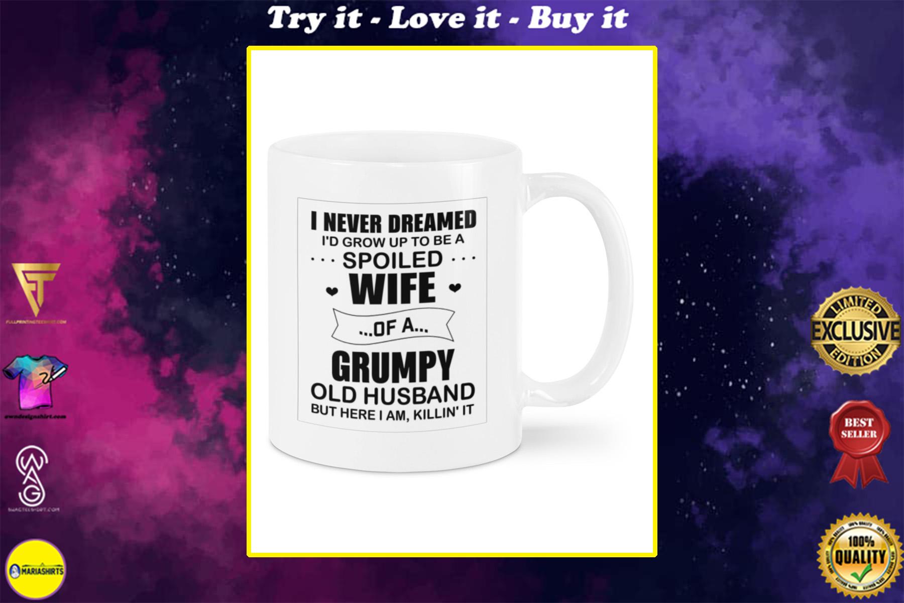 i never dreamed id grow up to be a spoiled wife mug