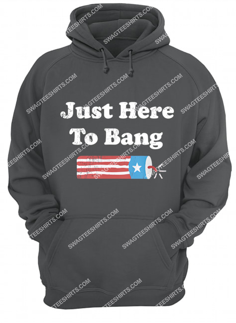 just here to bang happy independence day hoodie 1