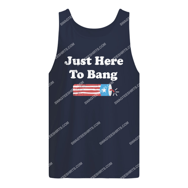 just here to bang happy independence day tank top 1