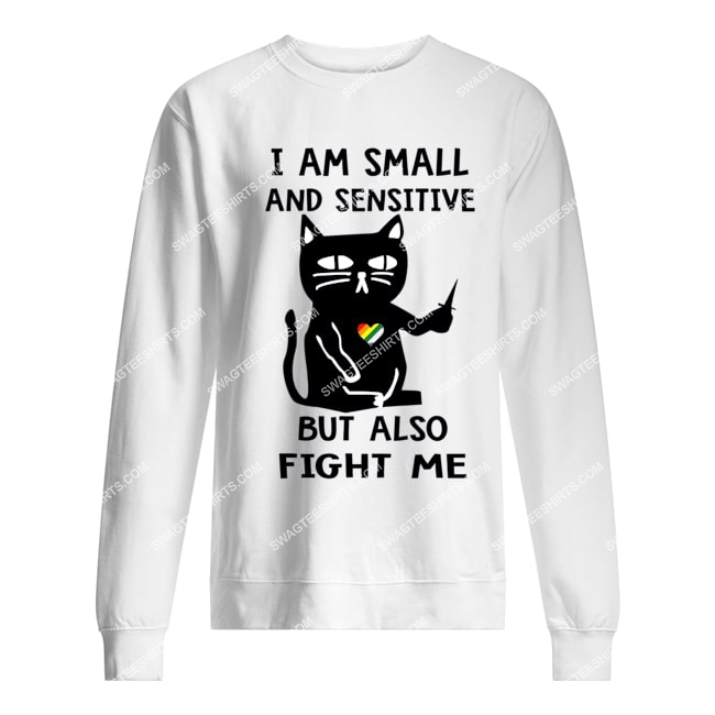 lgbt i am small and sensitive but also fight me for cat lover sweatshirt 1
