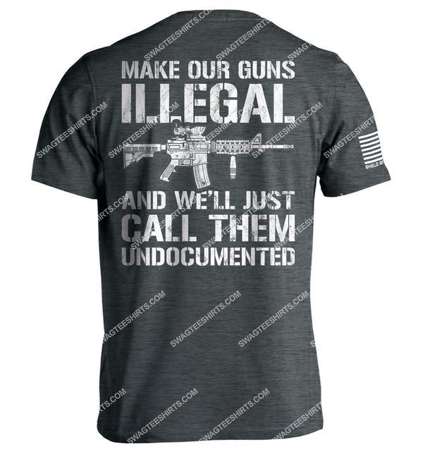 make our guns illegal and we'll call them undocumented gun control political shirt 2