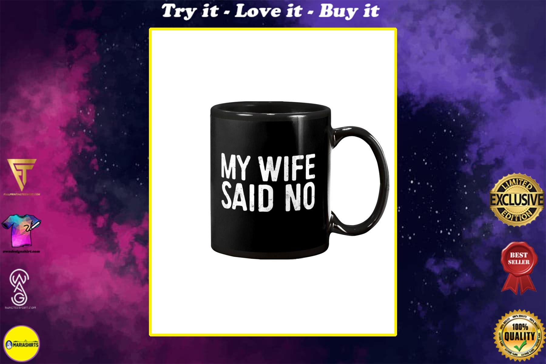 my wife said no happy valentine's day mug