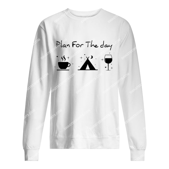 plan for the day coffee camping and wine for camper sweatshirt 1