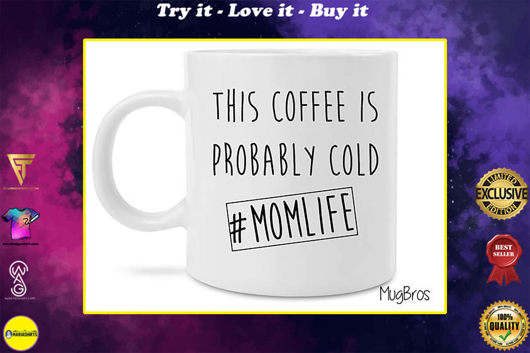 this coffee is probably cold mom life mug