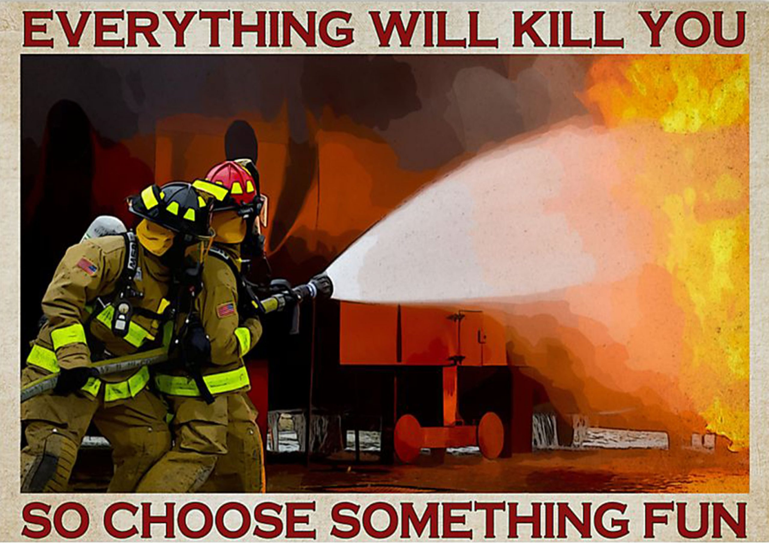 vintage firefighter everything will kill you so choose something fun poster 1