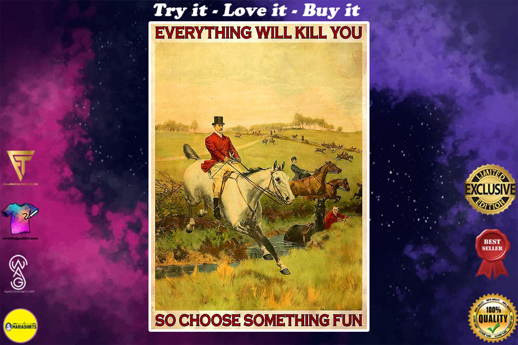 vintage fox hunting everything will kill you so choose something fun poster