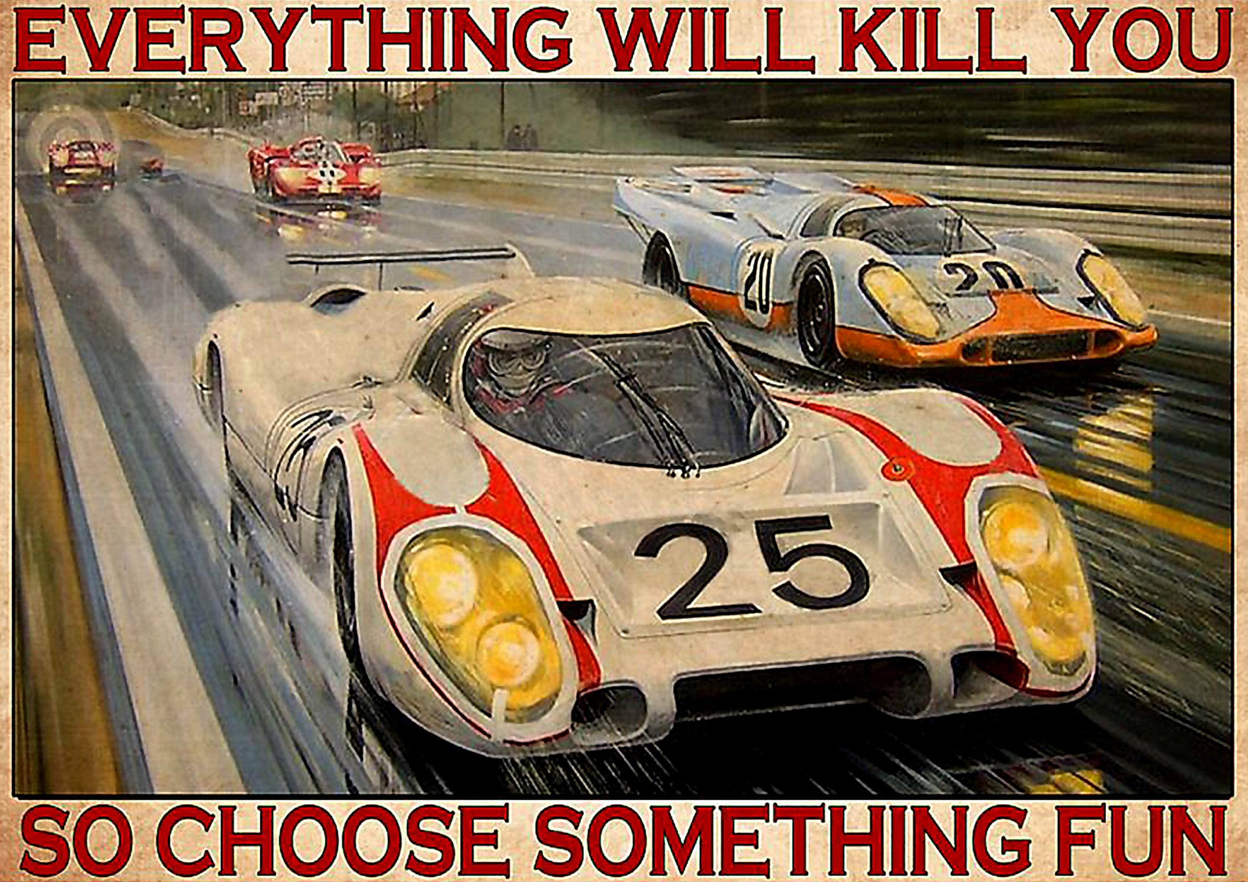 vintage pors 917lh lemans everything will kill you so choose something fun poster 1