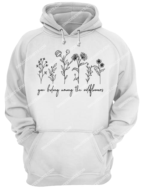you belong among the wildflowers feminist inspirational hoodie 1