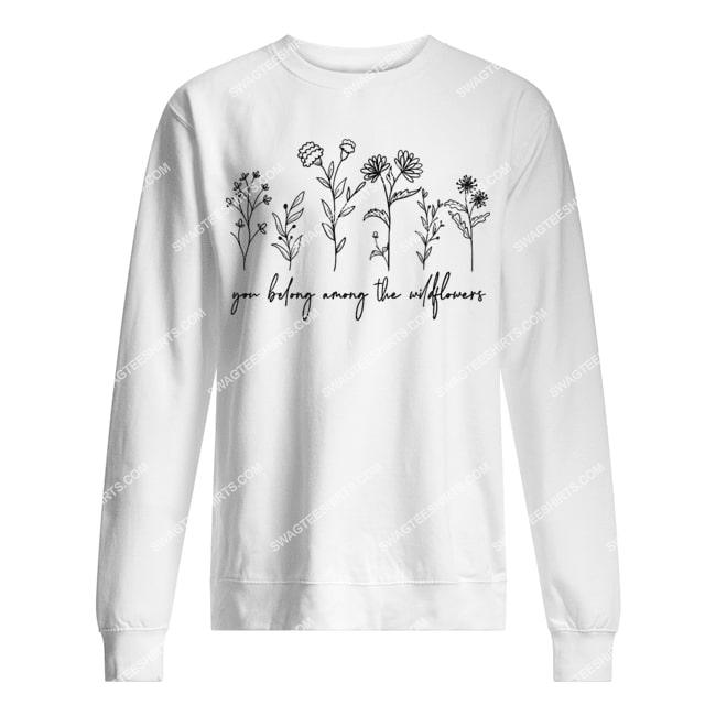 you belong among the wildflowers feminist inspirational sweatshirt 1