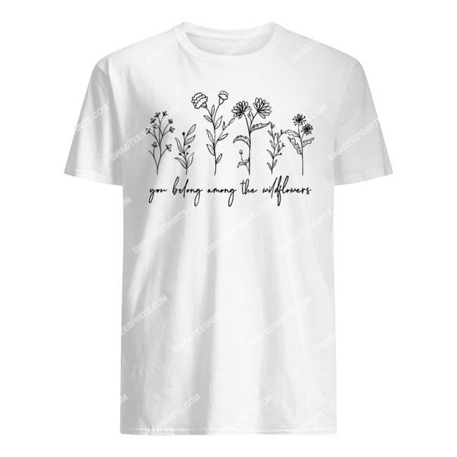 you belong among the wildflowers feminist inspirational tshirt 1