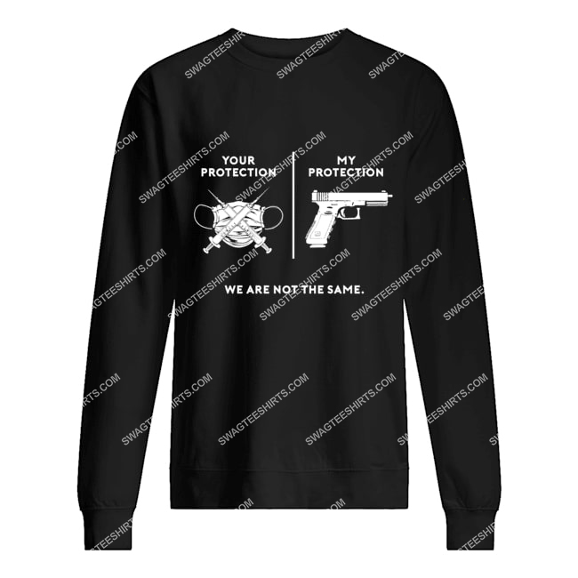 your protection my protection we are not the same politics sweatshirt 1