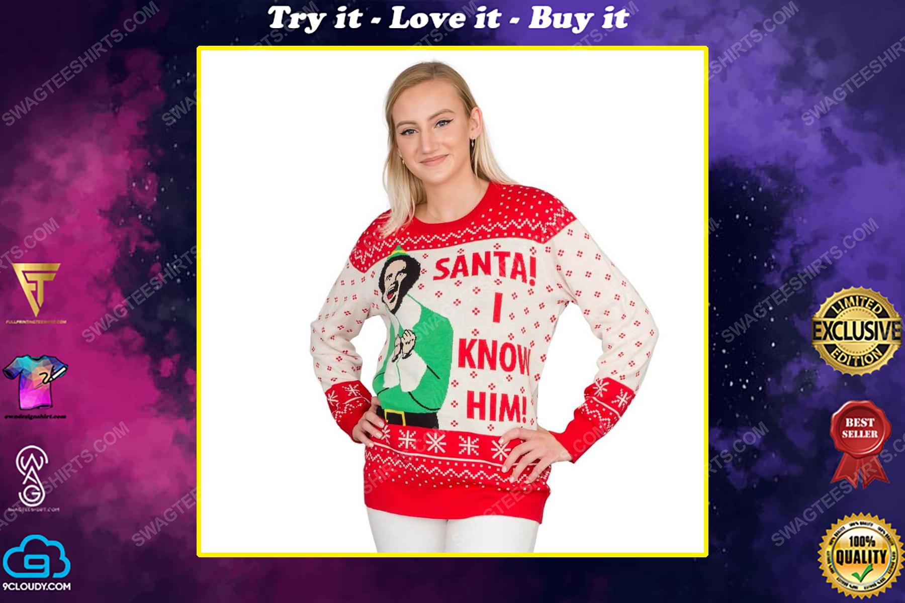 Elf buddy santa i know him full print ugly christmas sweater