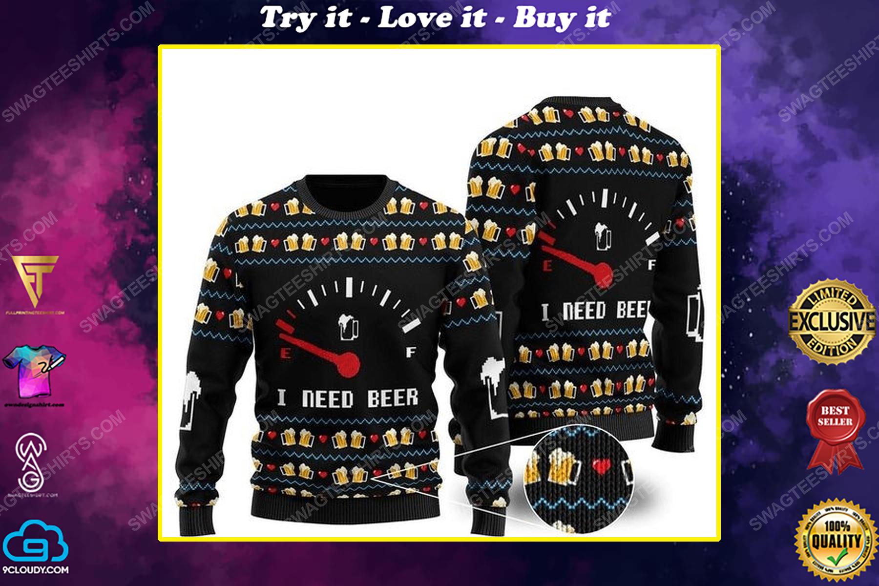 I need beer all over print ugly christmas sweater
